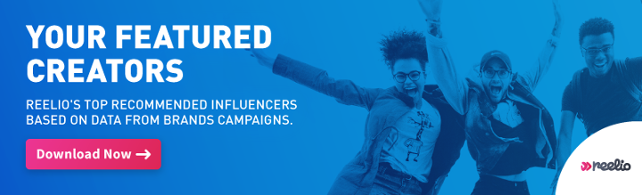 Click here to download your list of Reelio's top recommended influencers for your brand.