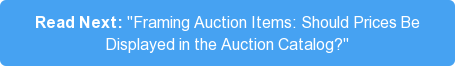 "Read Next: ""Framing Auction Items: Should Prices Be Displayed in the Auction Catalog?"""