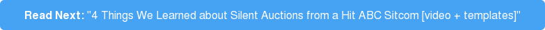 "Read Next: ""4 Things We Learned about Silent Auctions from a Hit ABC Sitcom  [video + templates]"""