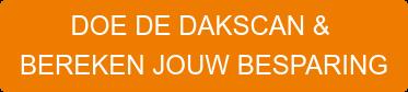 DOE DE DAKSCAN&  BEREKEN JOUW BESPARING