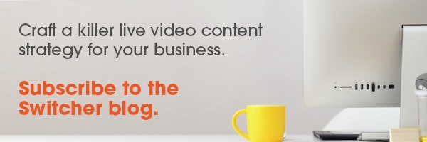 Craft a killer live video content strategy for your business. Subscribe to the Switcher blog.