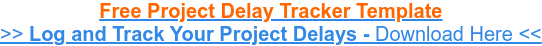 Free Project Delay Tracker Template >> Log and Track Your Project Delays - Download Here <<