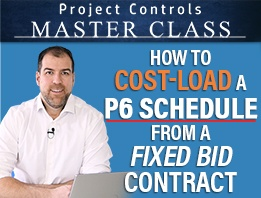 Free Webinar : how to cost-load a p6 schedule from a fixed-bid contract