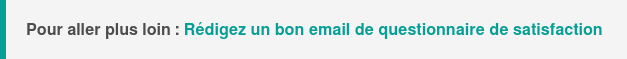 Pour aller plus loin :Rédigez un bon email de questionnaire de satisfaction