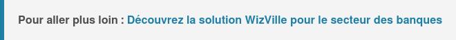 Pour aller plus loin :Découvrez la solution WizVille pour le secteur des  banques