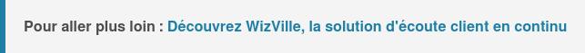 Pour aller plus loin :Commentutiliser WizVille pour écouter ses clients en continu ?