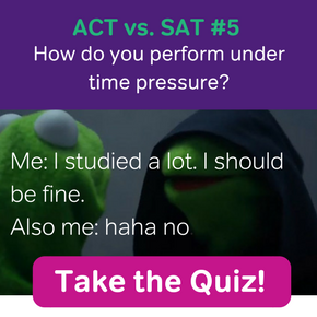 ACT vs. SAT #5: How do you perform under time pressure? Take the quiz.