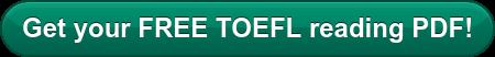 Get your FREE TOEFL reading PDF!