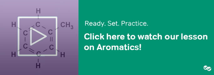 Click here to watch our lesson on aromatics - Magoosh