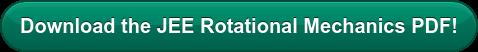 Download the JEE Rotational Mechanics PDF!