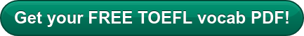 Get your FREE TOEFL vocab PDF!