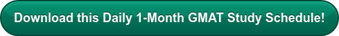 Download this Daily 1-Month GMAT Study Schedule!