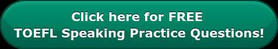 Get your FREE TOEFL Speaking Practice Questions!