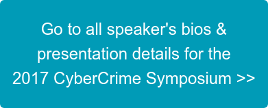 Go to all speaker's bios &   presentation details for the   2017 CyberCrime Symposium >>