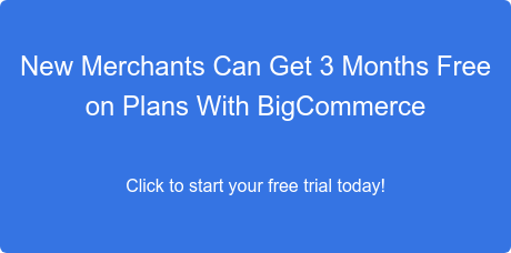 New Merchants Can Get 3 Months Free  on Plans With BigCommerce  Click to start your free trial today!