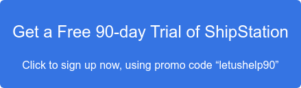 "Get a Free 90-day Trial of ShipStation  Click to sign up now, using promo code ""letushelp90"""