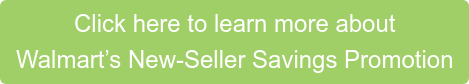 Click here to learn more about  Walmart's New-Seller Savings Promotion