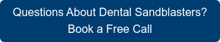 Questions About Dental Sandblasters? Book a Free Call with an Expert