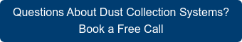 Questions About Dust Collection Systems? Book a Free Call with an Expert