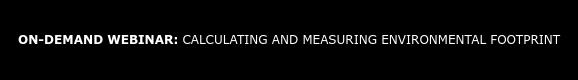 ON-DEMAND WEBINAR:CALCULATING AND MEASURING ENVIRONMENTAL FOOTPRINT