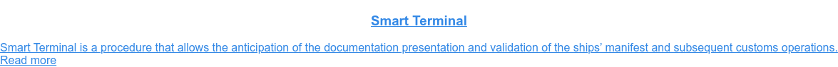 Smart Terminal  Smart Terminal is a procedure that allows the anticipation of the  documentation presentation and validation of the ships' manifest and subsequent  customs operations. Read more