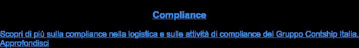 Compliance  Scopri di più sulla compliance nella logistica e sulle attività di compliance  del Gruppo Contship Italia. Approfondisci