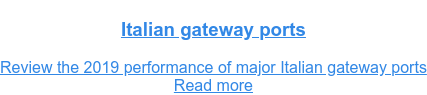 Italian gateway ports Review the 2019 performance of major Italian gateway ports Read more