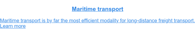 Maritime transport  Maritime transport is by far the most efficient modality for long-distance  freight transport.Learn more
