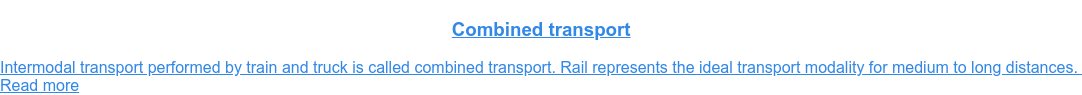 Combined transport  Intermodal transport performed by train and truck is called combined  transport. Rail represents the ideal transport modality for medium to long  distances.  Read more