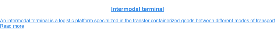 Intermodal terminal  An intermodal terminal is a logistic platform specialized in the transfer  containerized goods between different modes of transportRead more