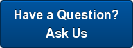 Have a Question? Ask Us