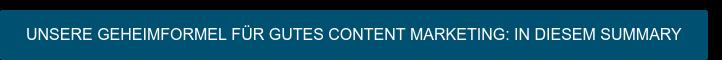 Unsere Geheimformel für gutes Content Marketing: in diesem Summary