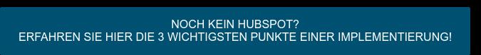 Noch kein HubSpot? Erfahren Sie hier die 3 wichtigsten Punkte einer Implementierung!