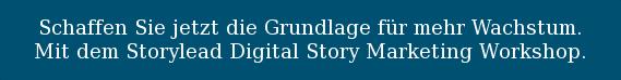 Schaffen Sie jetzt die Grundlage für mehr Wachstum.  Mit dem Storylead Digital Story Marketing Workshop.