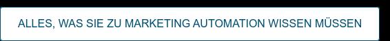Alles, was Sie zu Marketing Automation wissen müssen