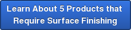 Learn About 5 Products that  Require Surface Finishing