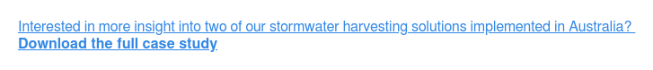 Interested in more insight into two of our stormwater harvesting solutions  implemented in Australia? Download the full case study