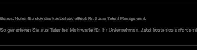 eBook 03 Talent Management: So generieren Sie aus Talenten Mehrwerte für Ihr Unternehmen. Jetzt kostenlos anfordern!
