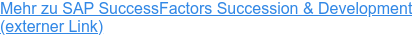 Mehr zu SAP SuccessFactors Succession & Development  (externer Link)