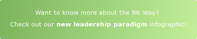 Want to know more about the BK Way?  Check out our new leadership paradigm infographic!