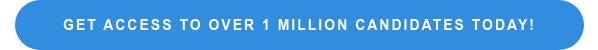 Get Access To Over 1 Million Candidates Today!
