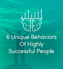 6 Unique Behaviors Of Highly Successful People