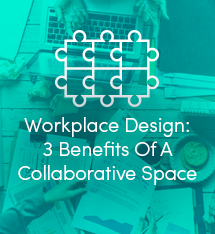 Workplace Design: 3 Benefits Of A Collaborative Space