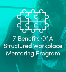 7 Benefits Of A Structured Workplace Mentoring Program