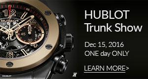 Hublot Trunk Show - Dec 15