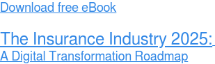 Download free eBook  The Insurance Industry 2025:  A Digital Transformation Roadmap