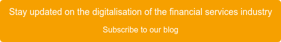 Stay updated on the digitalisation of the financial services industry Subscribe to our blog