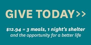 Give Today > $12.94 provides 3 meals and a night's shelter.