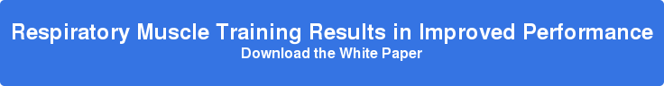 Respiratory Muscle Training Results in Improved Performance Download the White Paper