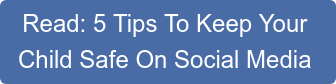 Read: 5 Tips To Keep Your Child Safe On Social Media